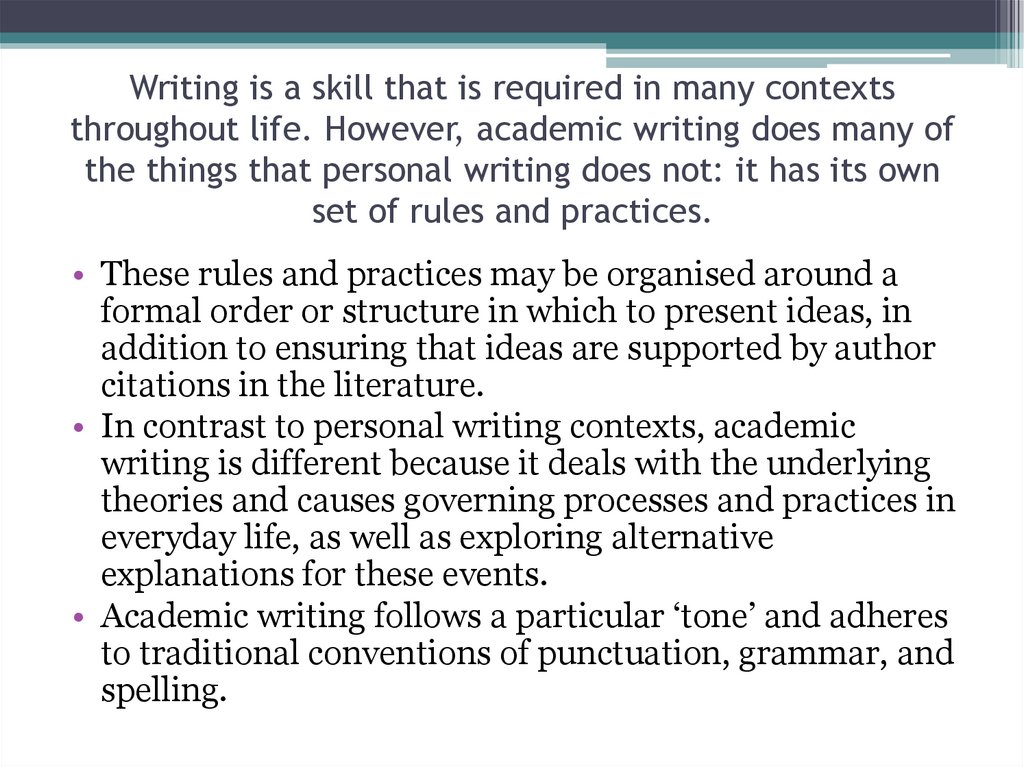 Writing is a skill that is required in many contexts throughout life. However, academic writing does many of the things that
