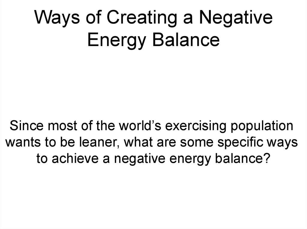 Ways of Creating a Negative Energy Balance