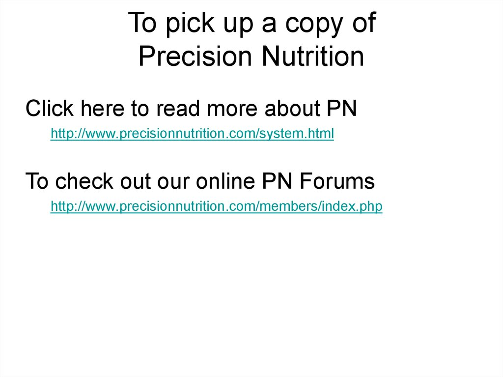 To pick up a copy of Precision Nutrition