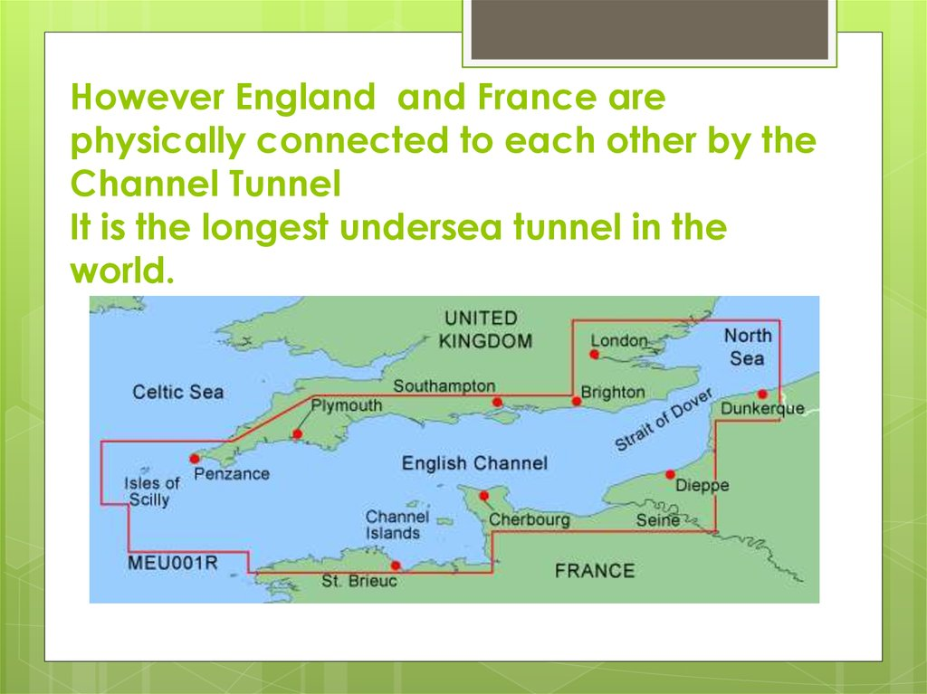 However England and France are physically connected to each other by the Channel Tunnel It is the longest undersea tunnel in