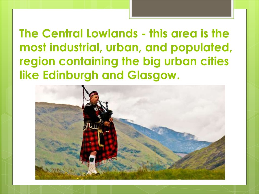 The Central Lowlands - this area is the most industrial, urban, and populated, region containing the big urban cities like