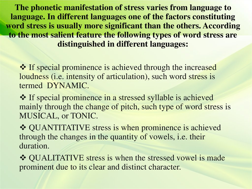 The phonetic manifestation of stress varies from language to language. In different languages one of the factors constituting