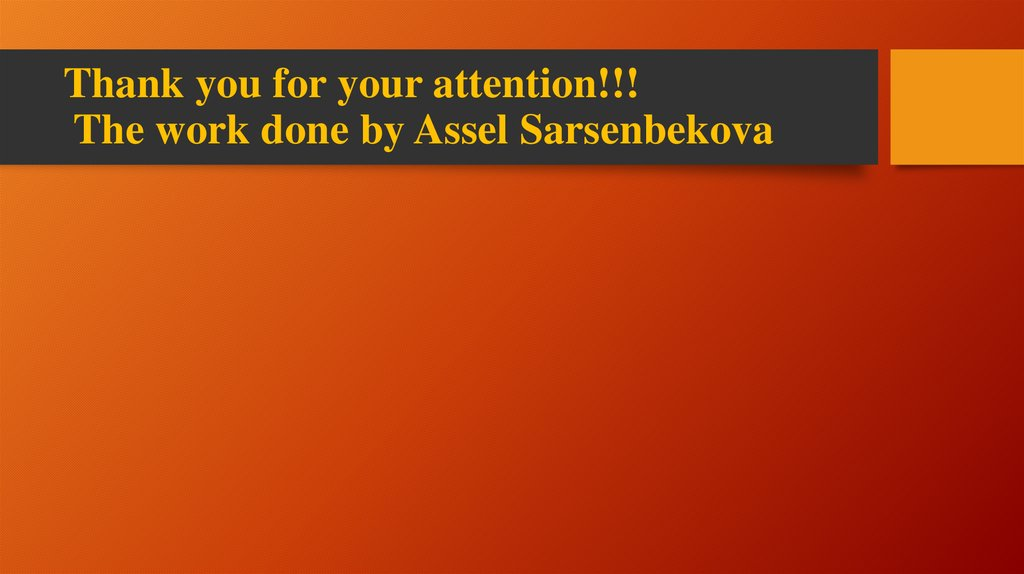 Thank you for your attention!!! The work done by Assel Sarsenbekova