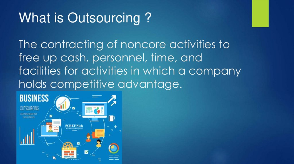 The contracting of noncore activities to free up cash, personnel, time, and facilities for activities in which a company holds