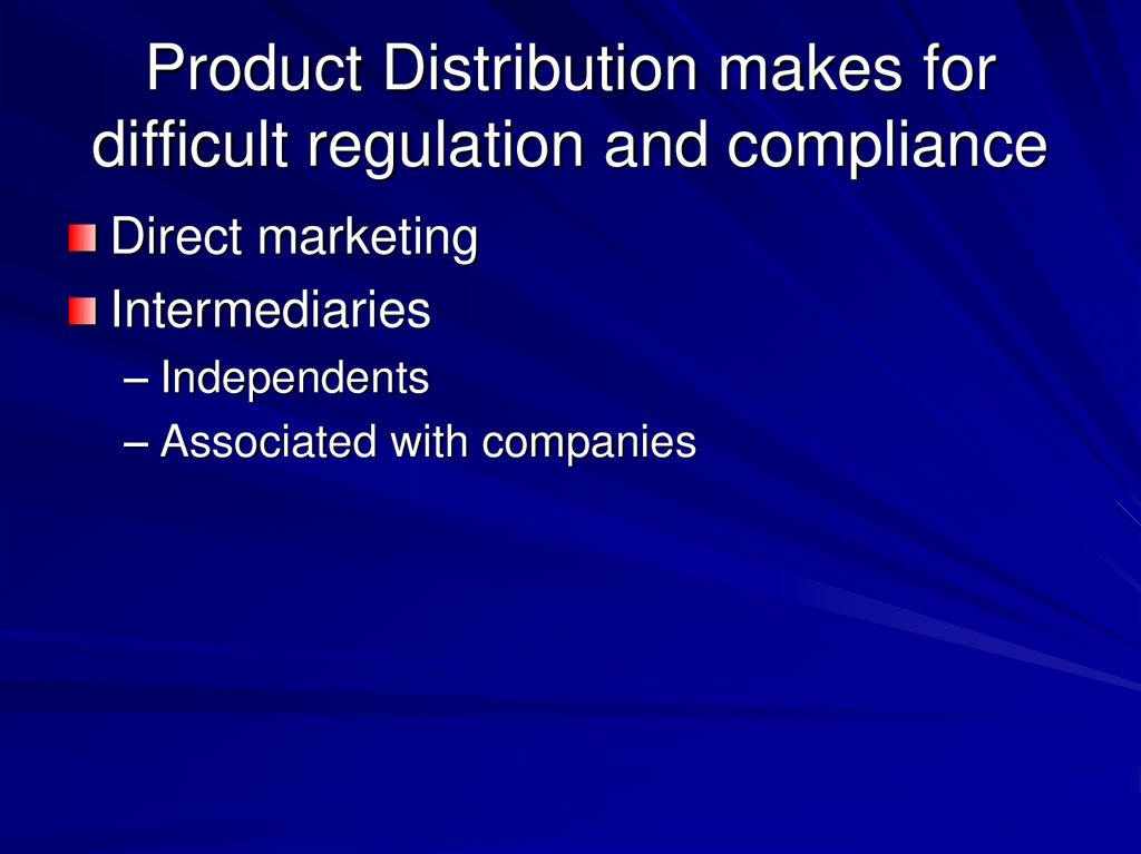 Product Distribution makes for difficult regulation and compliance