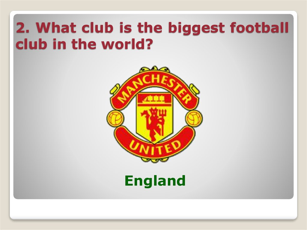 2. What club is the biggest football club in the world?
