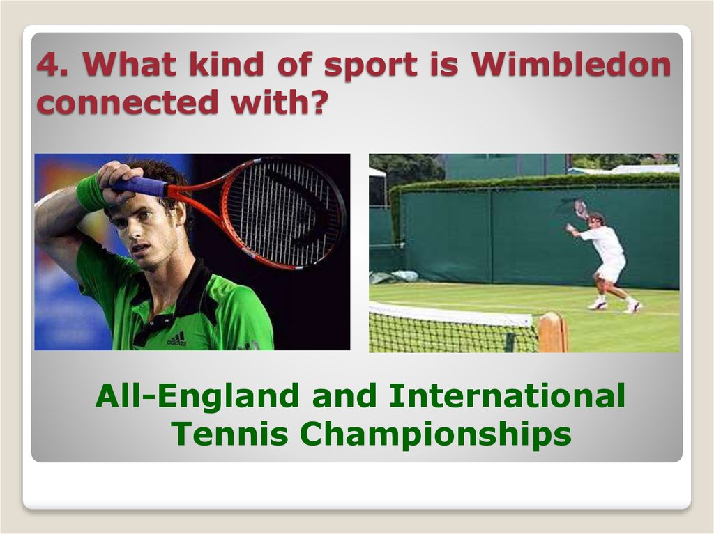 4. What kind of sport is Wimbledon connected with?