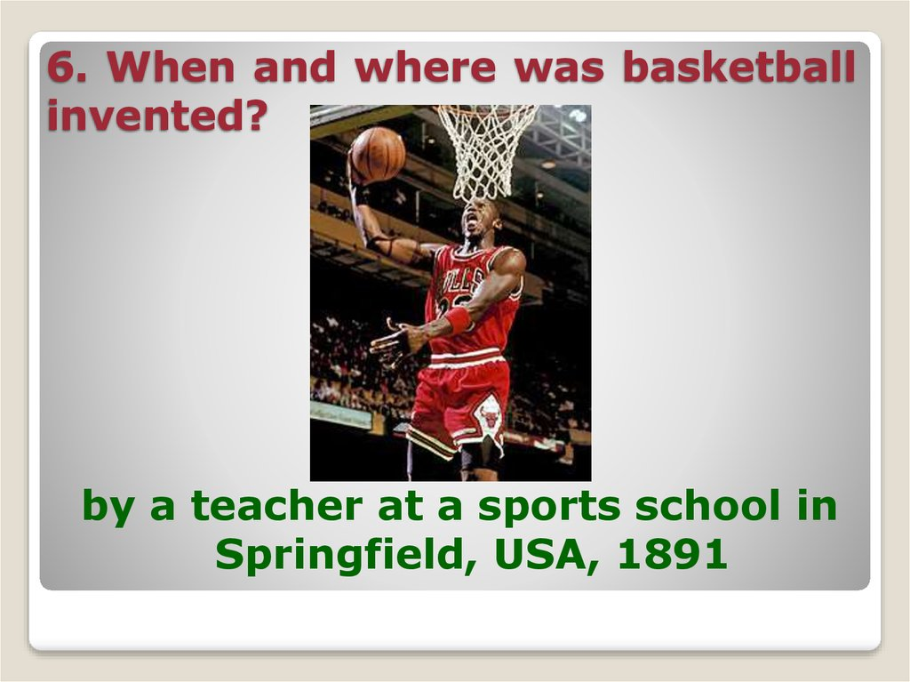 6. When and where was basketball invented?