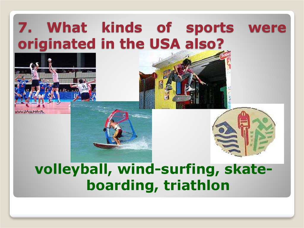 7. What kinds of sports were originated in the USA also?