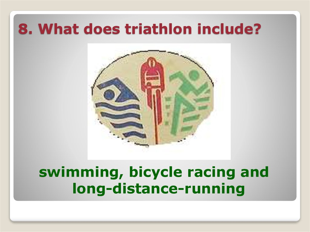 8. What does triathlon include?