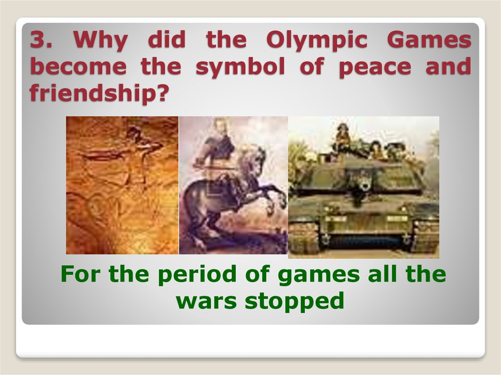 3. Why did the Olympic Games become the symbol of peace and friendship?