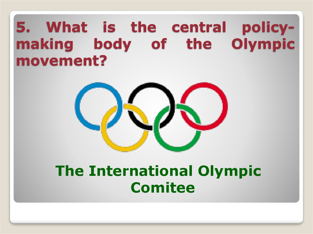 5. What is the central policy-making body of the Olympic movement?