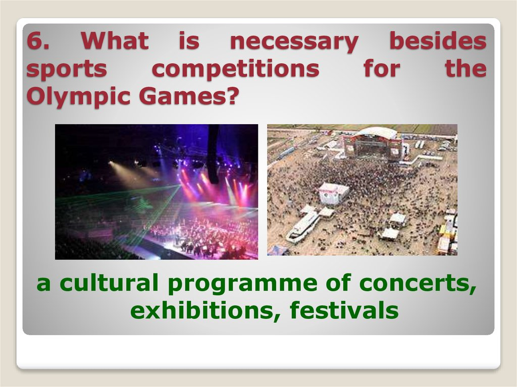 6. What is necessary besides sports competitions for the Olympic Games?