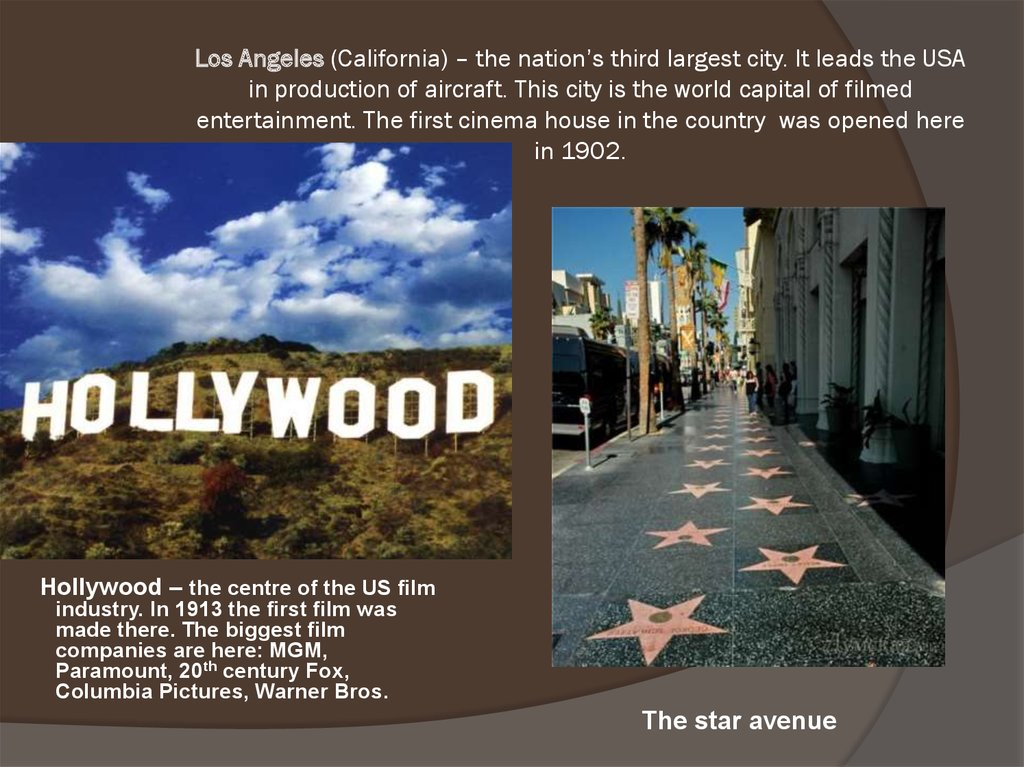 Los Angeles (California) – the nation's third largest city. It leads the USA in production of aircraft. This city is the world