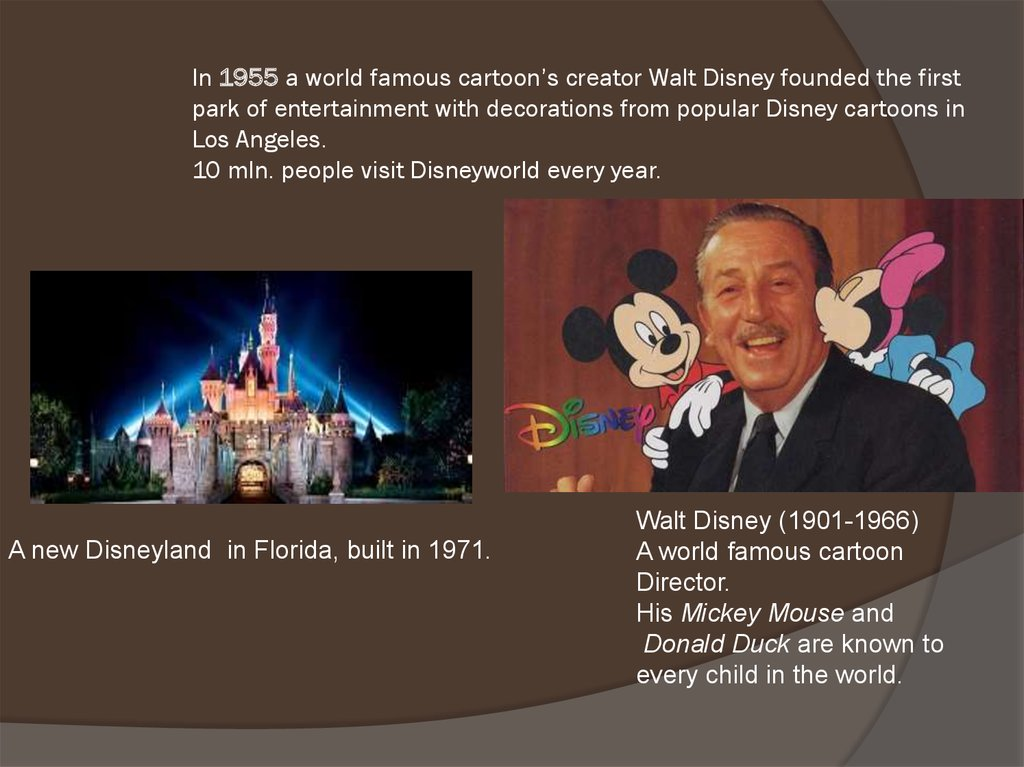 In 1955 a world famous cartoon's creator Walt Disney founded the first park of entertainment with decorations from popular