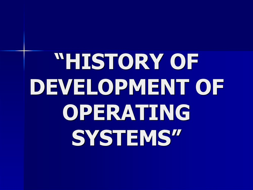 """HISTORY OF DEVELOPMENT OF OPERATING SYSTEMS"""