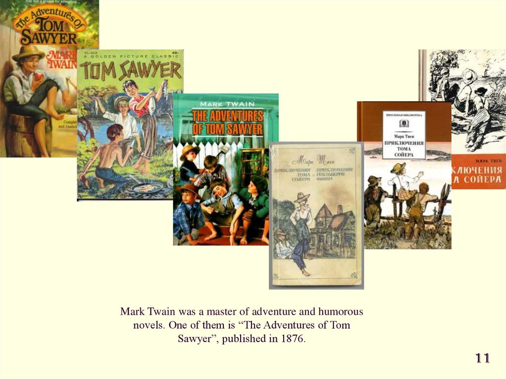 "Mark Twain was a master of adventure and humorous novels. One of them is ""The Adventures of Tom Sawyer"", published in 1876."