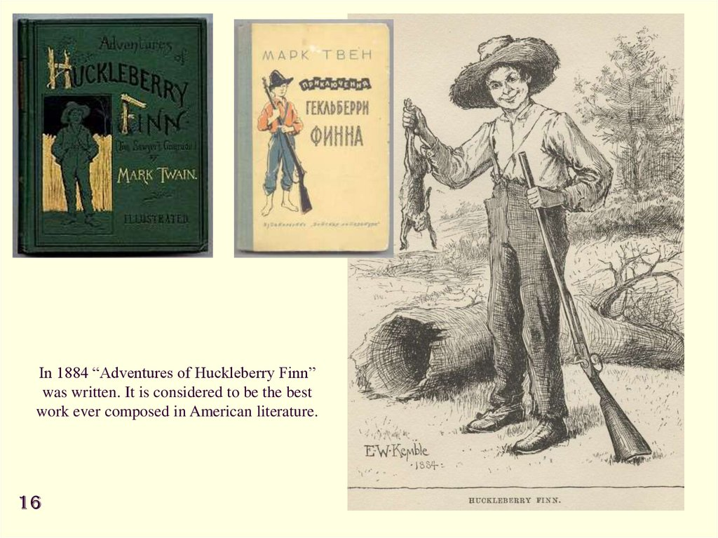 "In 1884 ""Adventures of Huckleberry Finn"" was written. It is considered to be the best work ever composed in American"