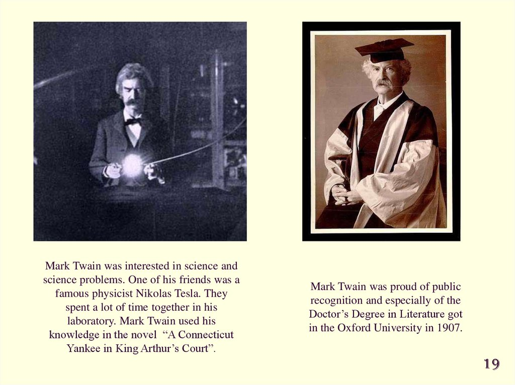 Mark Twain was interested in science and science problems. One of his friends was a famous physicist Nikolas Tesla. They spent