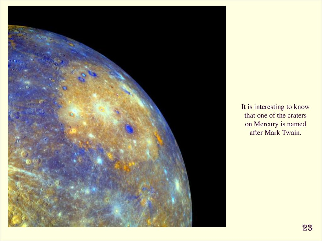 It is interesting to know that one of the craters on Mercury is named after Mark Twain.