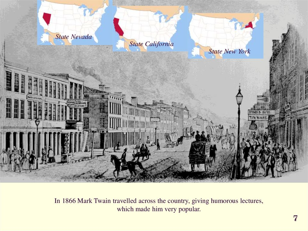 In 1866 Mark Twain travelled across the country, giving humorous lectures, which made him very popular.