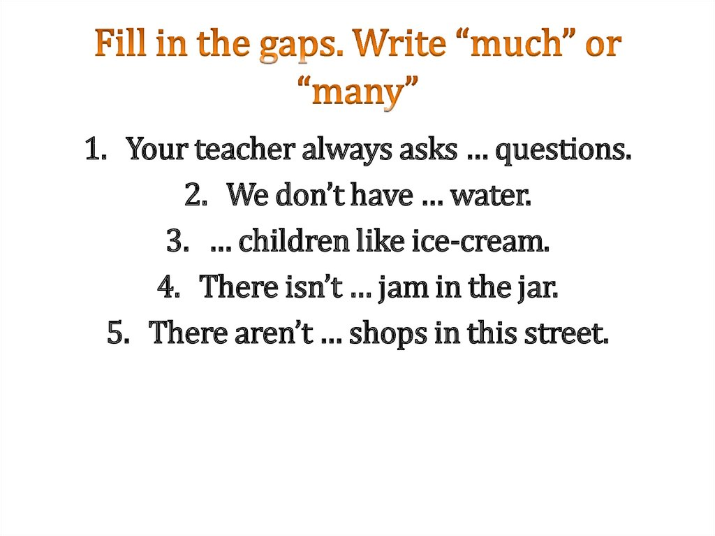 "Fill in the gaps. Write ""much"" or ""many"""