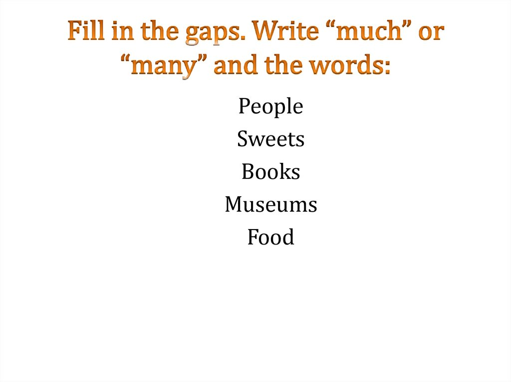 "Fill in the gaps. Write ""much"" or ""many"" and the words:"