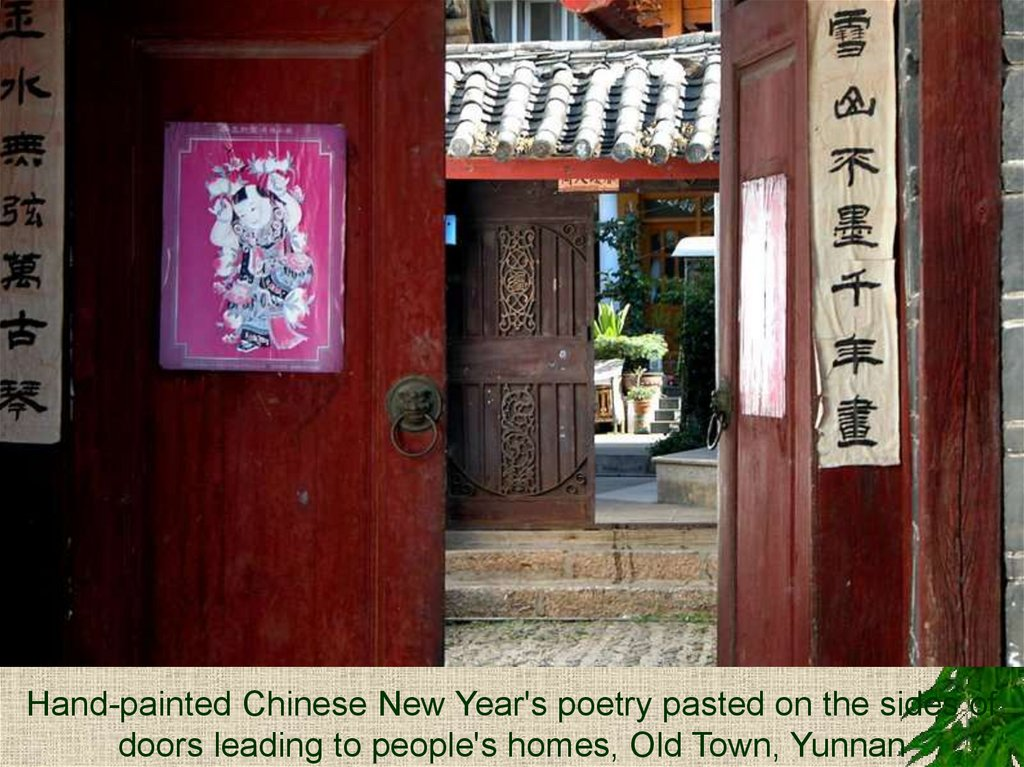 Hand-painted Chinese New Year's poetry pasted on the sides of doors leading to people's homes, Old Town, Yunnan
