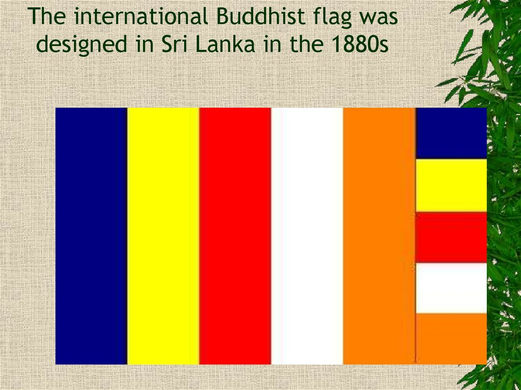 The international Buddhist flag was designed in Sri Lanka in the 1880s