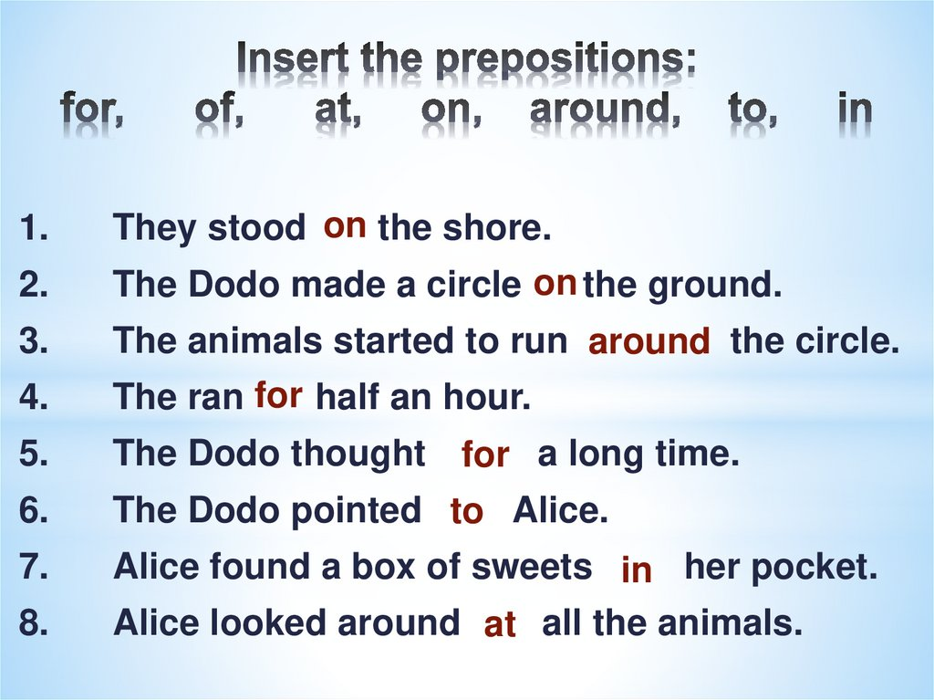 Insert the prepositions: for, of, at, on, around, to, in