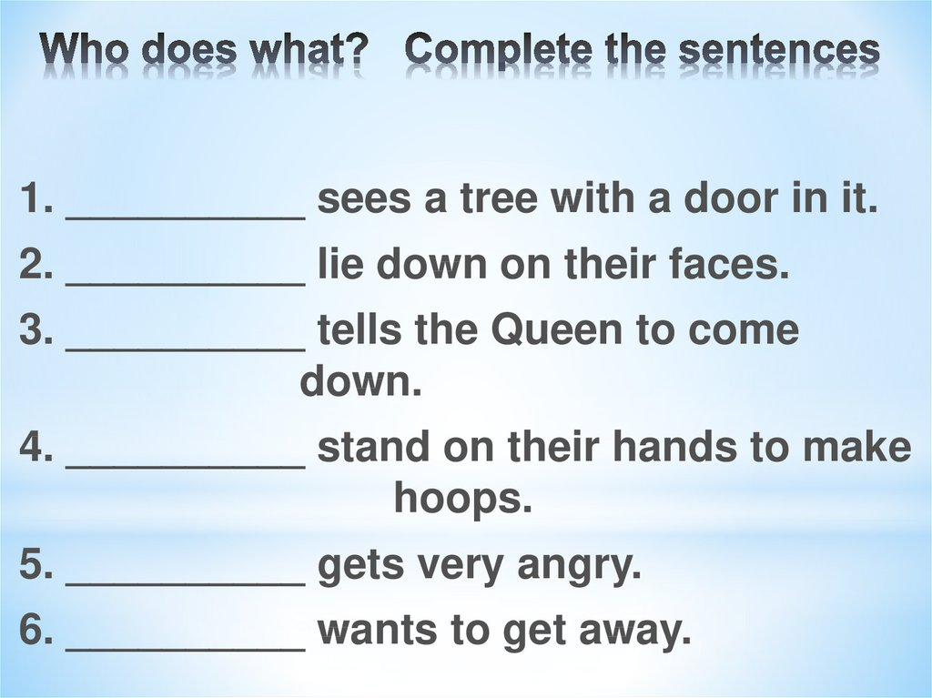 Who does what? Complete the sentences
