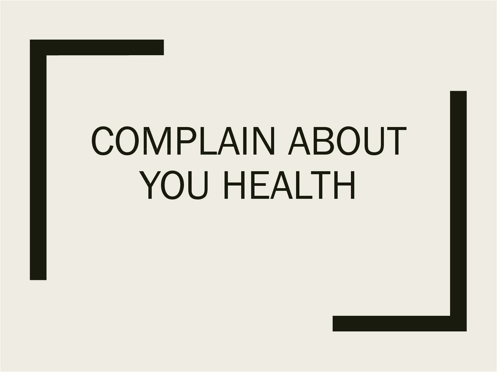Complain about you health