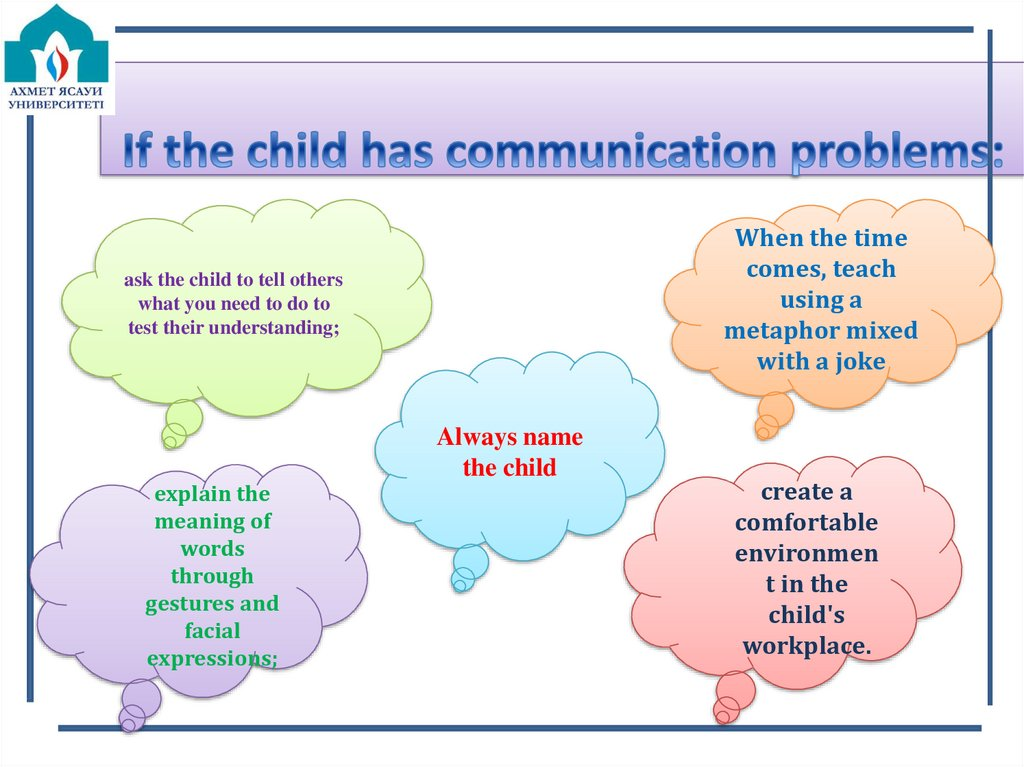 If the child has communication problems: