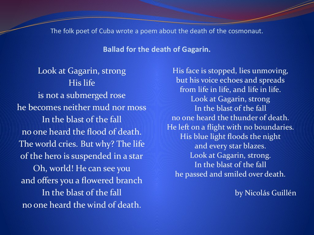 The folk poet of Cuba wrote a poem about the death of the cosmonaut. Ballad for the death of Gagarin.