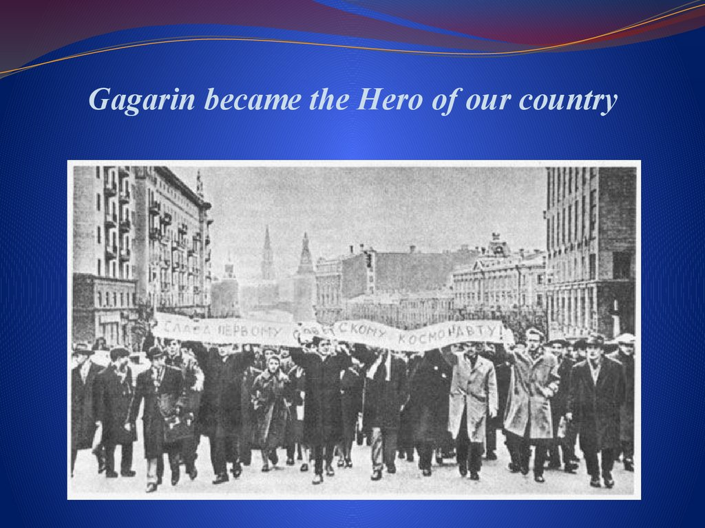 Gagarin became the Hero of our country