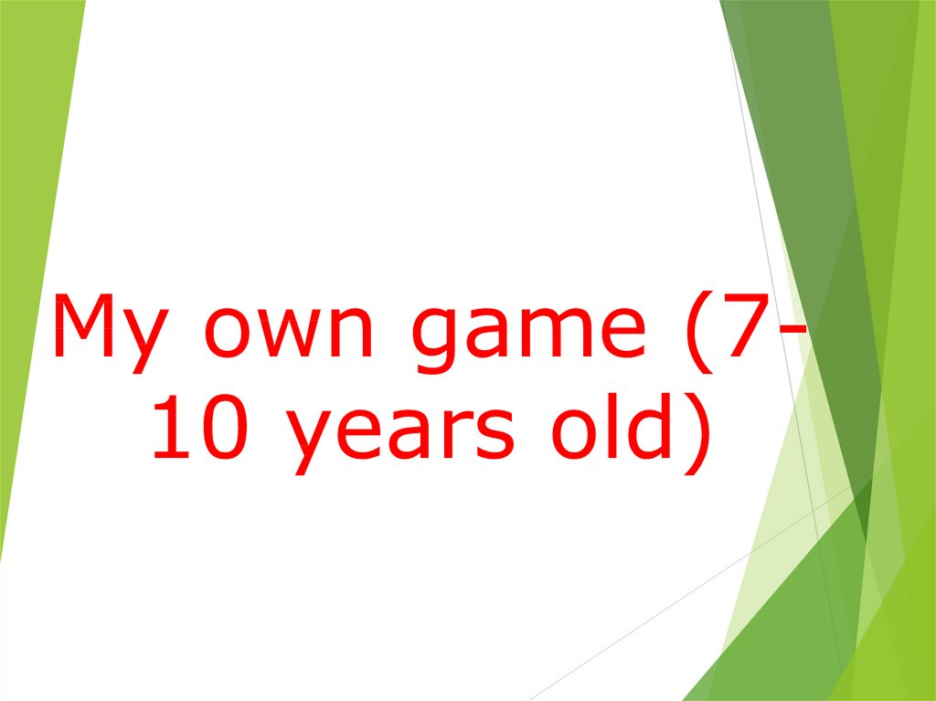 My own game (7-10 years old)