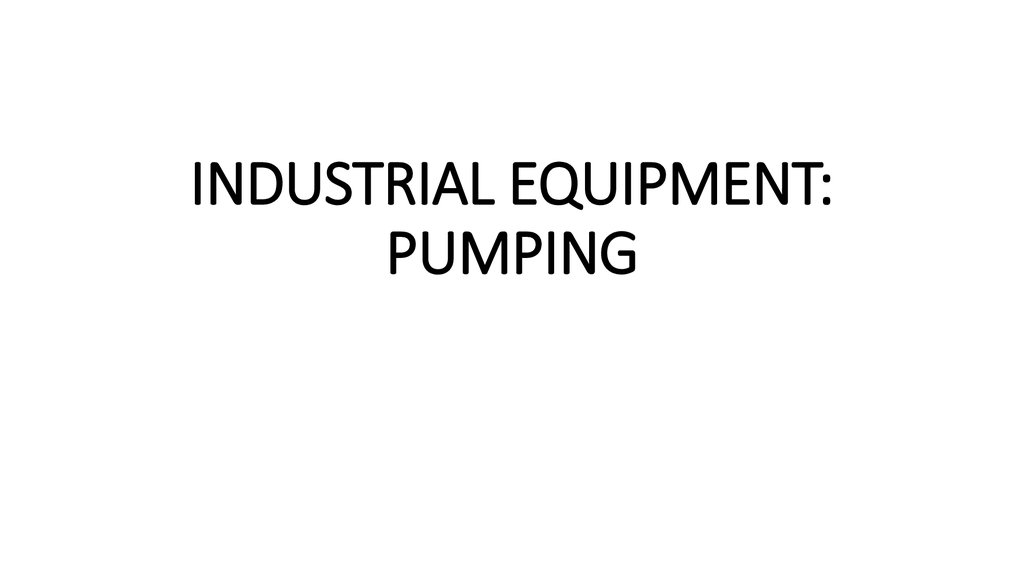 INDUSTRIAL EQUIPMENT: PUMPING