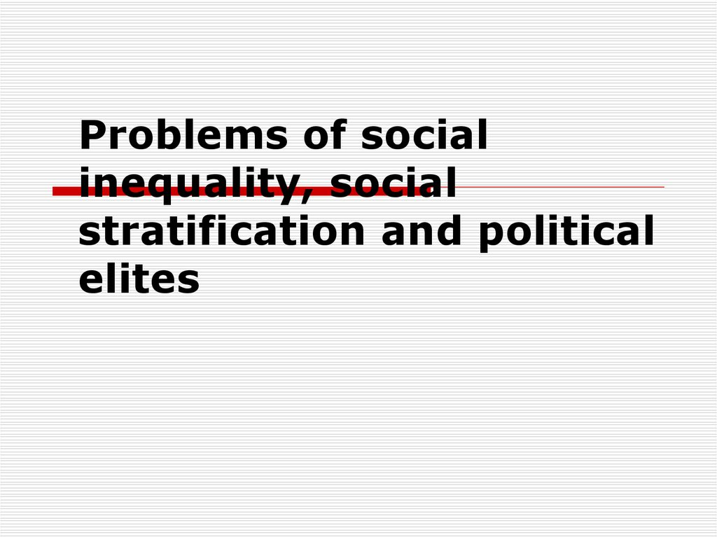 Problems of social inequality, social stratification and political elites