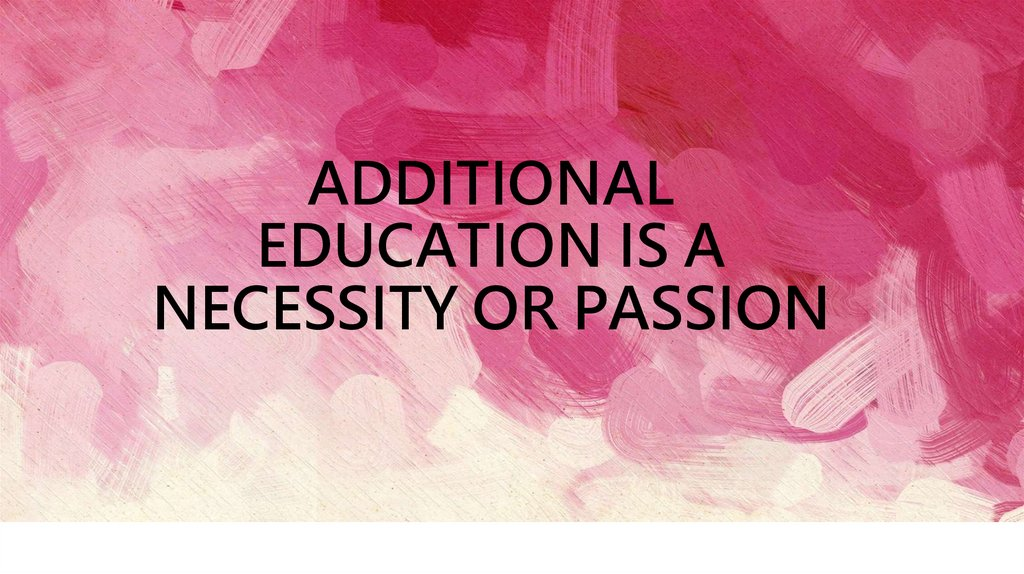 Additional education is a necessity or passion