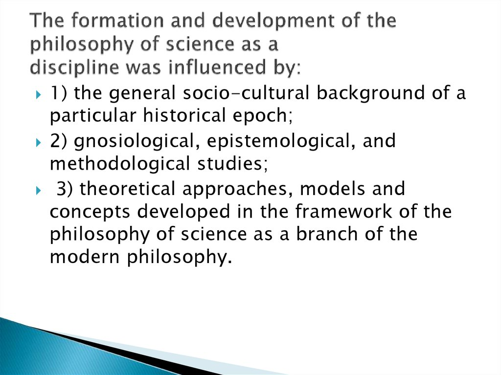 The formation and development of the philosophy of science as a discipline was influenced by: