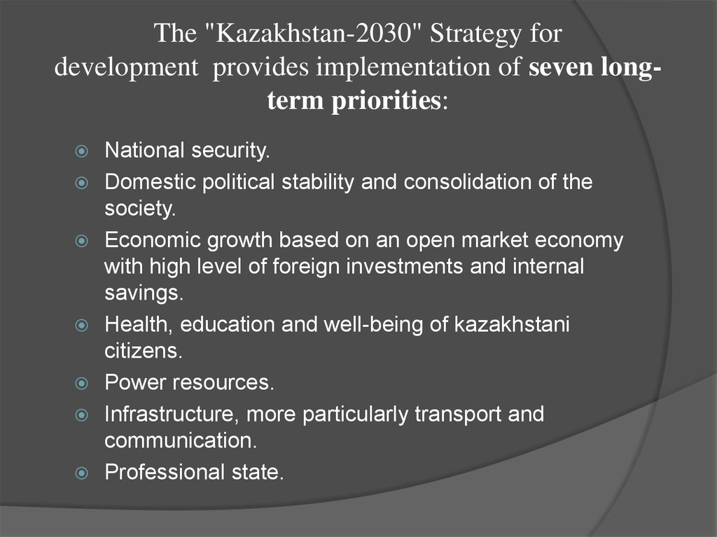 "The ""Kazakhstan-2030"" Strategy for development  provides implementation of seven long-term priorities:"