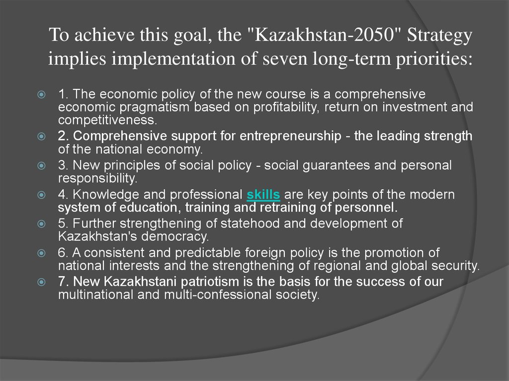 "To achieve this goal, the ""Kazakhstan-2050"" Strategy implies implementation of seven long-term priorities:"