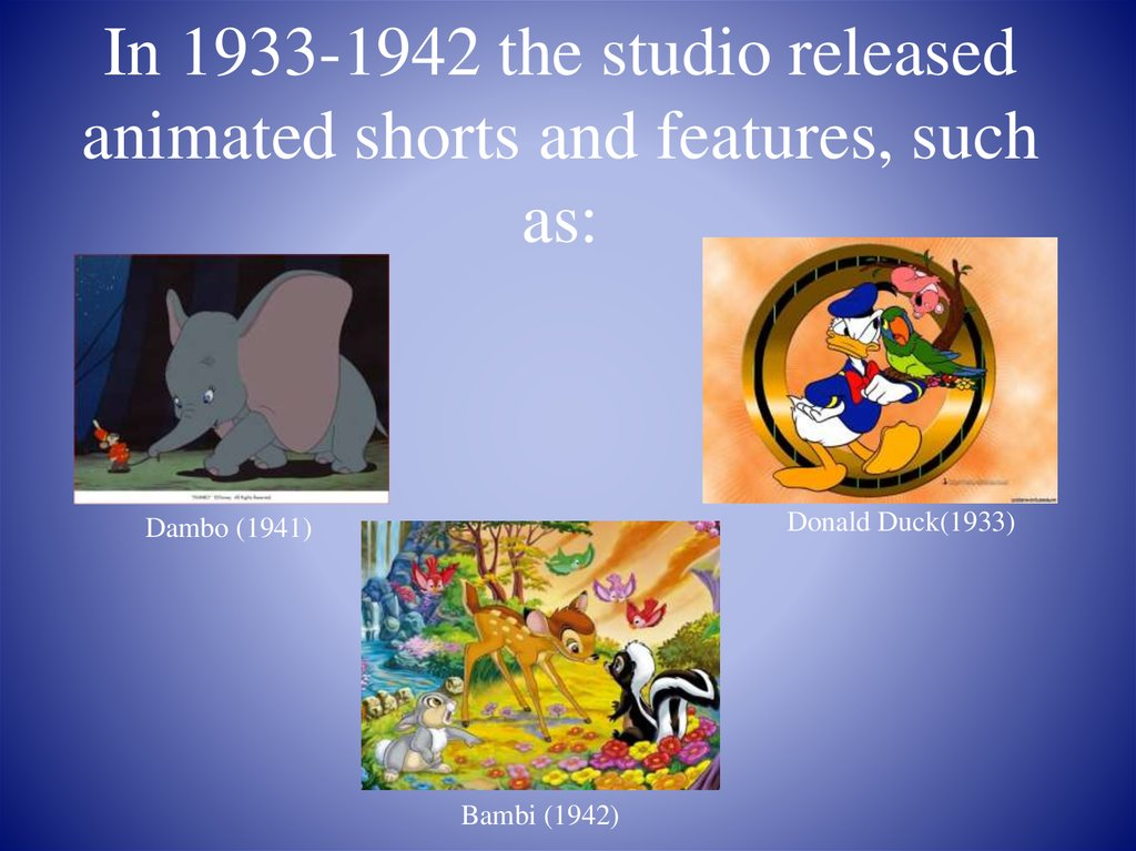 In 1933-1942 the studio released animated shorts and features, such as: