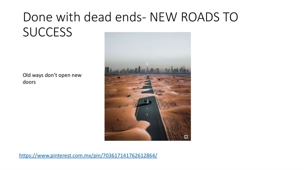 Done with dead ends- NEW ROADS TO SUCCESS