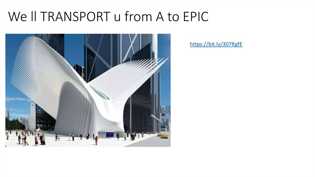 We ll TRANSPORT u from A to EPIC
