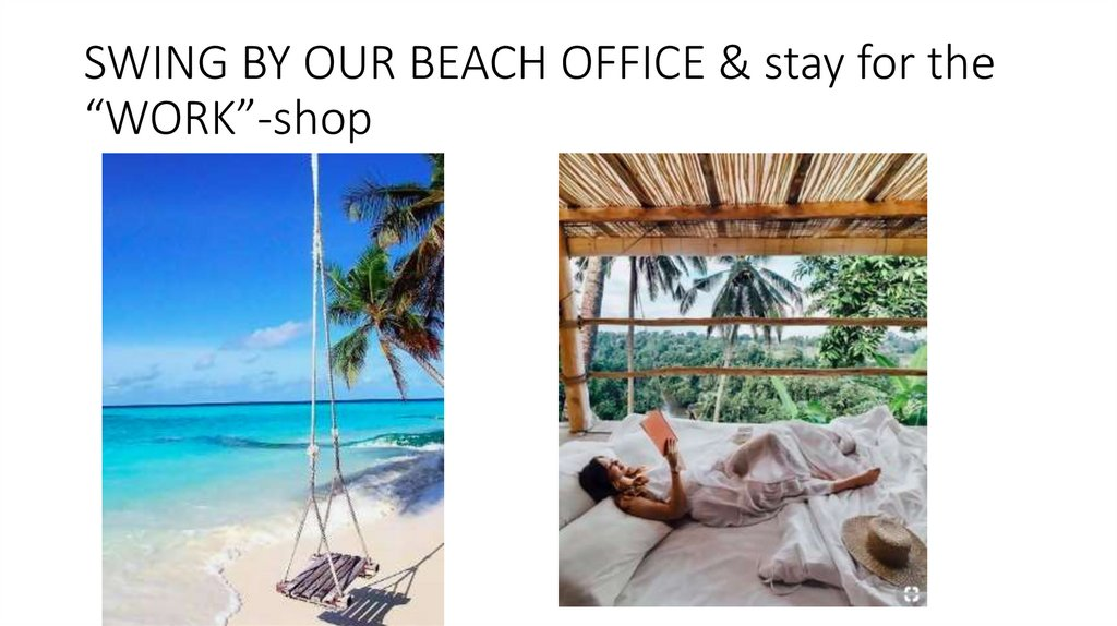 "SWING BY OUR BEACH OFFICE & stay for the ""WORK""-shop"
