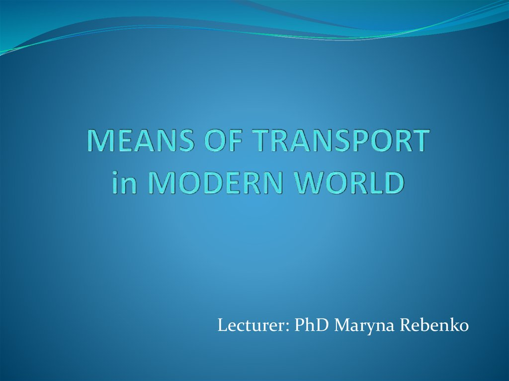 MEANS OF TRANSPORT in MODERN WORLD
