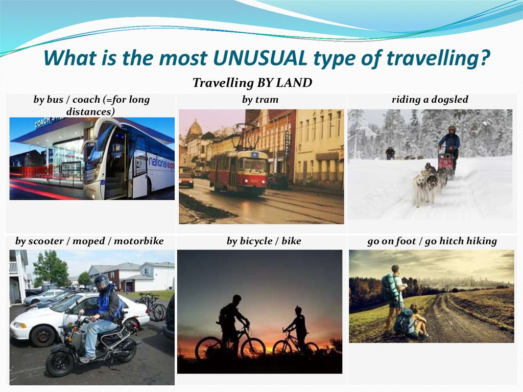 What is the most UNUSUAL type of travelling?