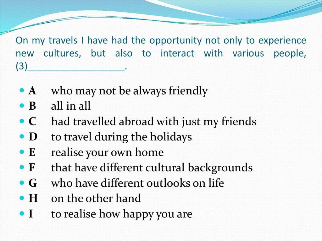On my travels I have had the opportunity not only to experience new cultures, but also to interact with various people,