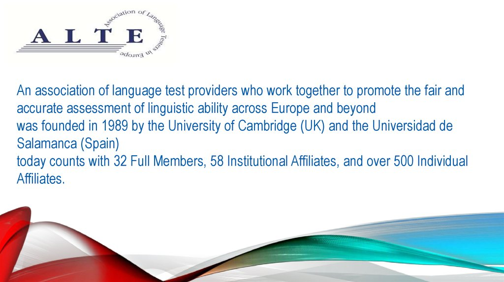 An association of language test providers who work together to promote the fair and accurate assessment of linguistic ability